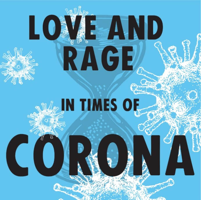 Love and Rage in the times of Corona